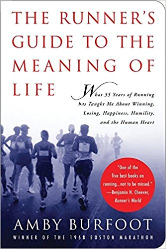 The Runner's Guide to the Meaning of Life - Amby Burfoot - Winner of the 1968 Bostom Marathon